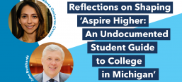 Reflections on Shaping Aspire Higher: An Undocumented Student Guide to College In Michigan, Rebeca Ontiveros-Chavez and John Burkhardt pictured