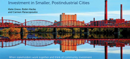 "Cover of the report ""Capital and Collaboration: Strengthening Community Investment in Smaller, Postindustrial Cities."""