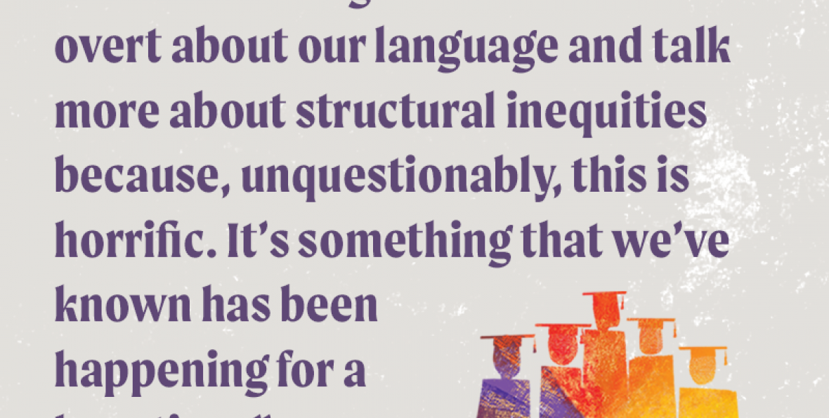 """""""We're learning we have to be more overt about our language and talk more about structural inequities because, unquestionably, this is horrific. It's something that we've known has been happening for a long time."""" - Deborah Santiago, Excelencia"""