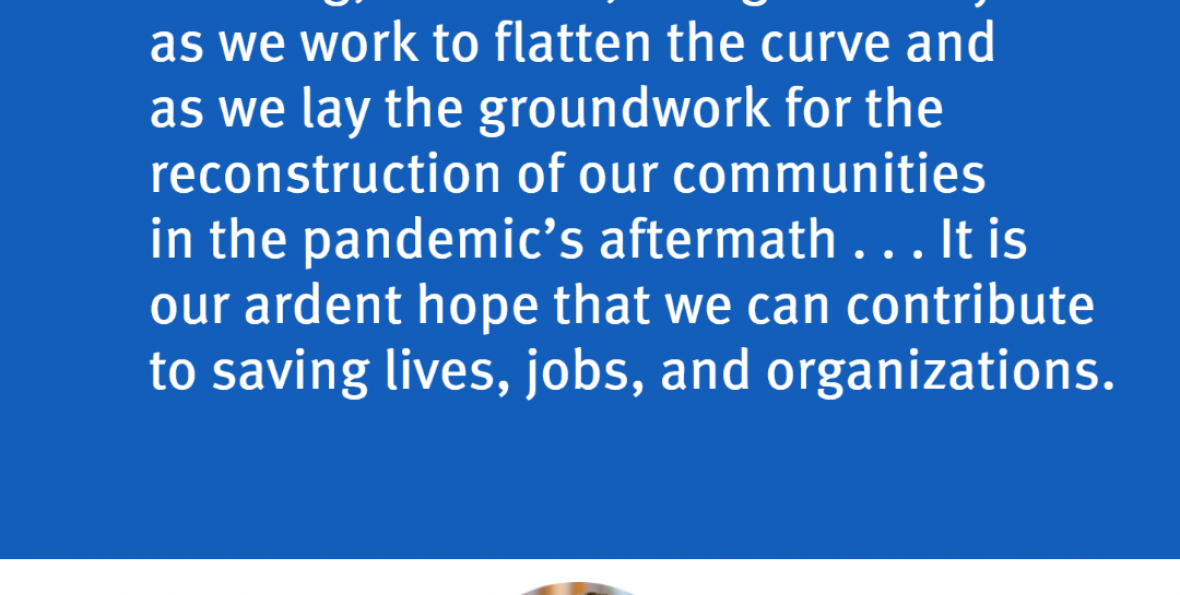 """Quote: """"The COVID-19 pandemic calls for constructive acts of community building, kindness, and generosity as we work to flatten to curve and as we lay the groundwork for the reconstruction of our communities in the pandemic's aftermath."""""""