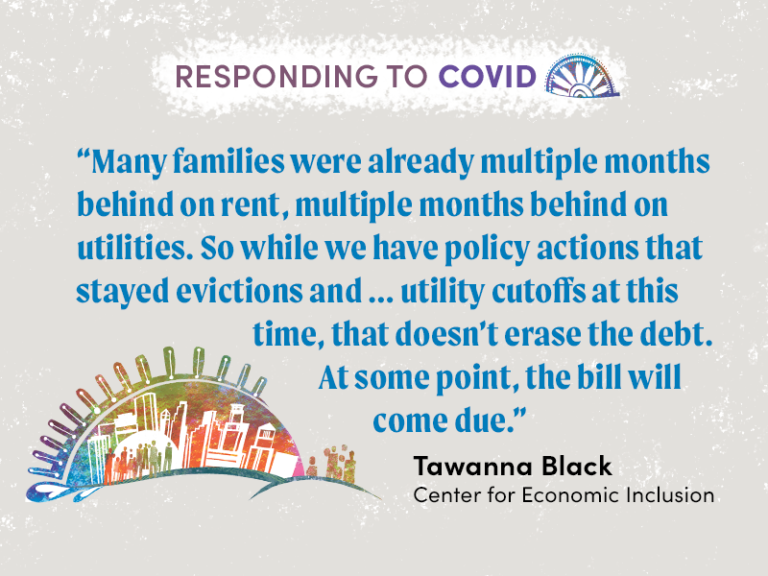 "Quote from Tawanna Black, from the Center for Economic Inclusion: ""Many families were already multiple months behind on rent, multiple months behind on utilities. So while we have policy actions that stayed evictions and... utility cutoffs at this time, that doesn't erase the debt. At some point, the bill will come due."""