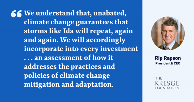 """Quote card with a photo of Kresge President & CEO Rip Rapson and the text: """"We understand that, unabated, climate change guarantees that storms like Ida will repeat, again and again. We will accordingly incorporate into every investment … an assessment of how it addresses the practices and policies of climate change mitigation and adaptation."""""""