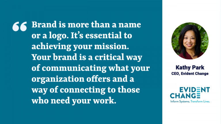 """The picture include a quote from Kathy Park, """"Brand is more than a name or logo. It's essential to achieving your mission. Your brand is a critical way of communicating what your organization offers and a way of connecting to those who need your work."""""""