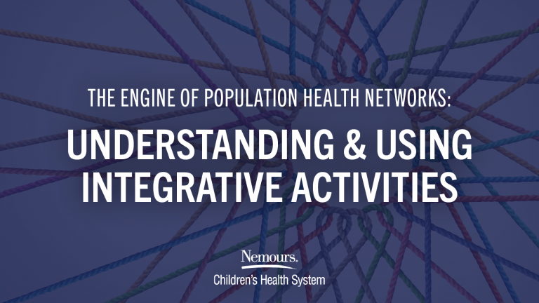 """In a dark blue box with a multi-colored network of strings in a pattern, text reads """" The Engine of Population Health Networks: Understanding and Using Integrative Activities. Nemours Children's Health System."""""""