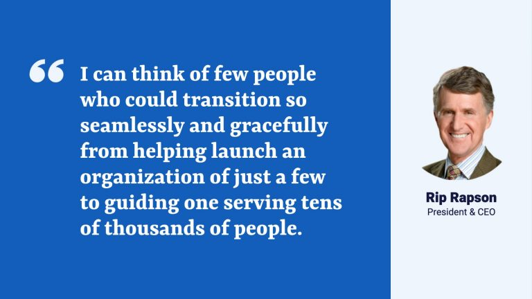 """Photo of Rip Rapson with his quote: """"I can think of even fewer who could transition so seamlessly and gracefully from helping launch an organization of just a few to guiding one serving tens of thousands of people."""""""