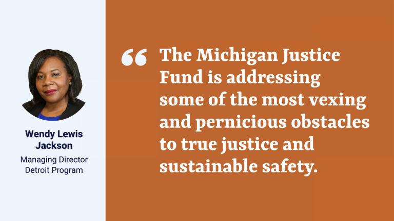 """Picture of Detroit Program Managing Director Wendy Lewis Jackson with quote: """"The Michigan Justice Fund is addressing some of the most vexing and pernicious obstacles to true justice and sustainable safety."""""""
