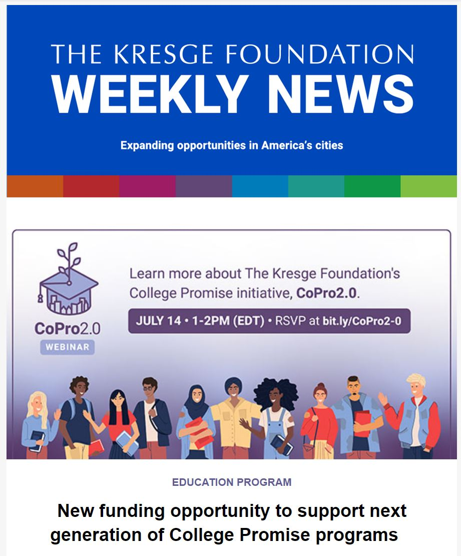 Blue graphic with the text: The Kresge Foundation Weekly News. Expanding opportunities in America's cities. Graphic underneath reads Learn more about the Kresge Foundation's College Promise initiative, CoPro 2.0.