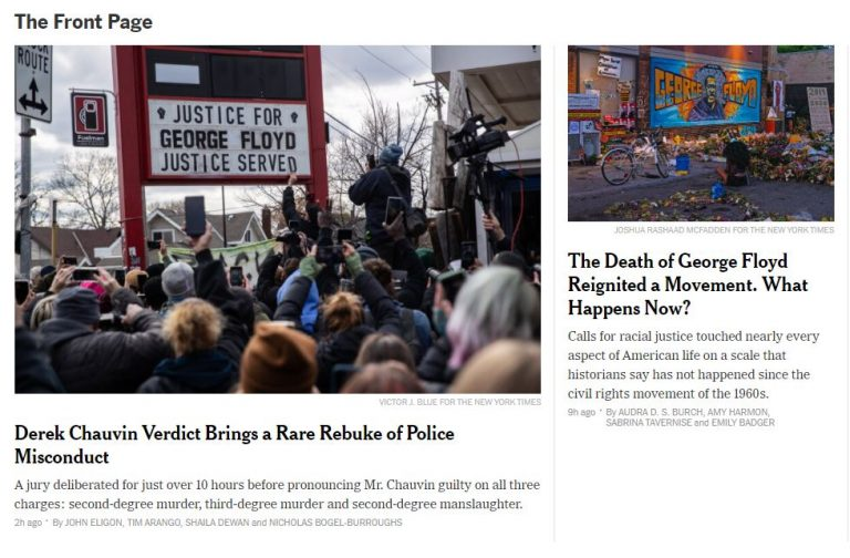 A snapshot of 'The New York Times' web site with two stories. Headline 1: Derek Chauvin verdict brings a rare rebuke of police misconduct. Headline 2: The Death of George Floyd reignited a movement. What happens now?