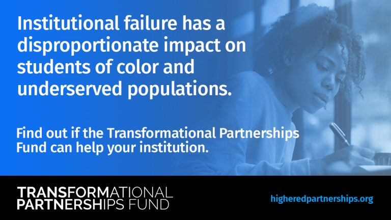 Institutional failure has a disproportionate impact on students of color and underserved populations. Transformational Partnership Fund graphic.